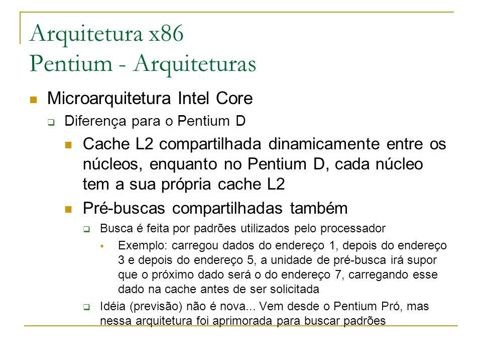Arquitetura x86 Pentium - Arquiteturas Microarquitetura Intel Core Diferença para o Pentium D Cache L2 compartilhada dinamicamente entre os núcleos, e