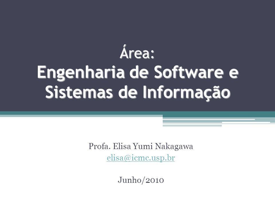 Área: Engenharia de Software e Sistemas de Informação Profa. Elisa Yumi Nakagawa elisa@icmc.usp.br Junho/2010
