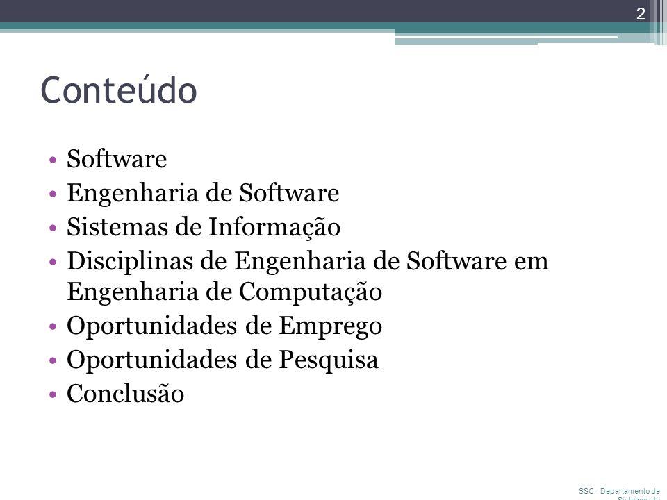 Conteúdo Software Engenharia de Software Sistemas de Informação Disciplinas de Engenharia de Software em Engenharia de Computação Oportunidades de Emp