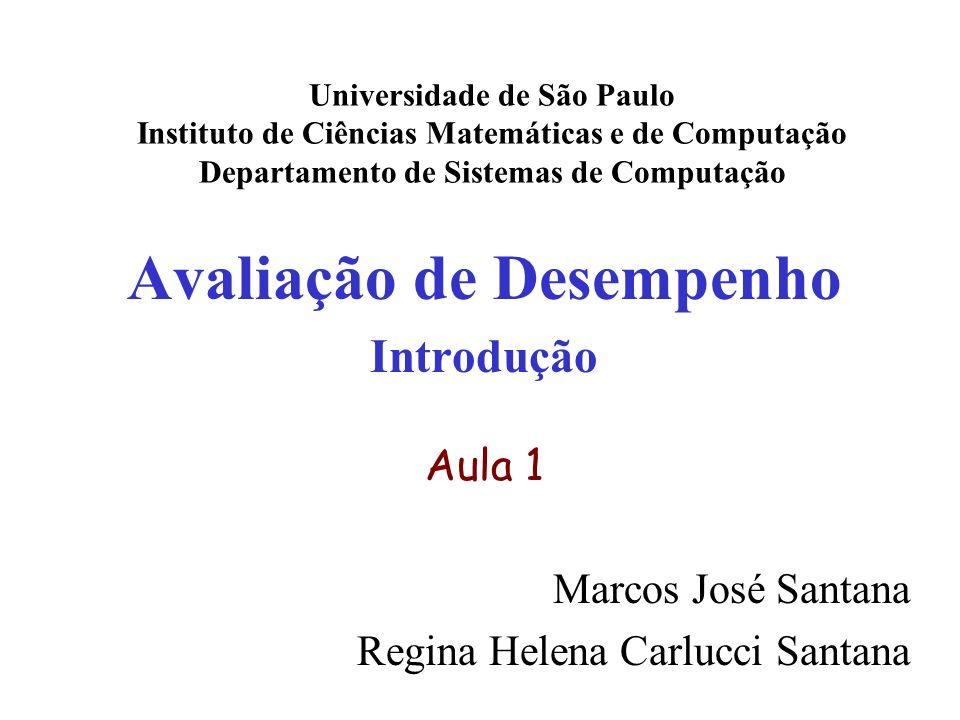 Avaliação de Desempenho Introdução Aula 1 Marcos José Santana Regina Helena Carlucci Santana Universidade de São Paulo Instituto de Ciências Matemátic