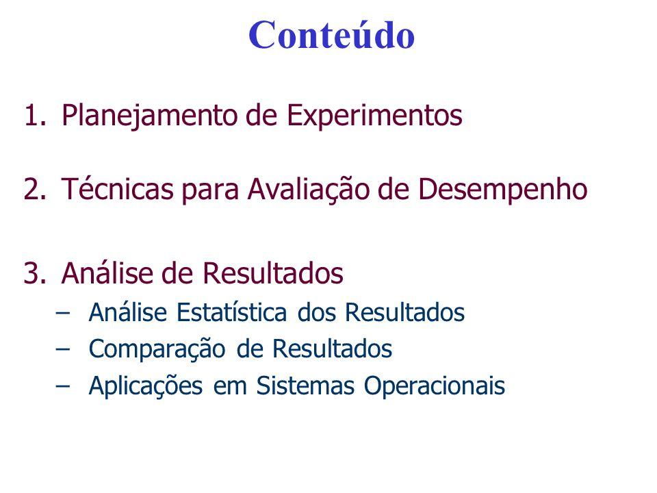 Avaliação de Desempenho Avaliar um sistema (computacional ou não) Determinar a eficiência com a qual um sistema atinge as necessidades e expectativas de seus usuários e de seus desenvolvedores, para uma dada aplicação