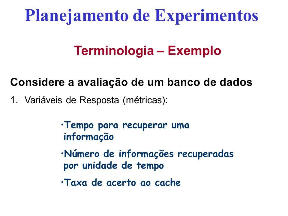 Considere a avaliação de um banco de dados 1.Variáveis de Resposta (métricas): Planejamento de Experimentos Tempo para recuperar uma informação Número