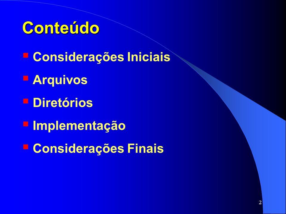 3 Conteúdo Considerações Iniciais Arquivos Diretórios Implementação Considerações Finais