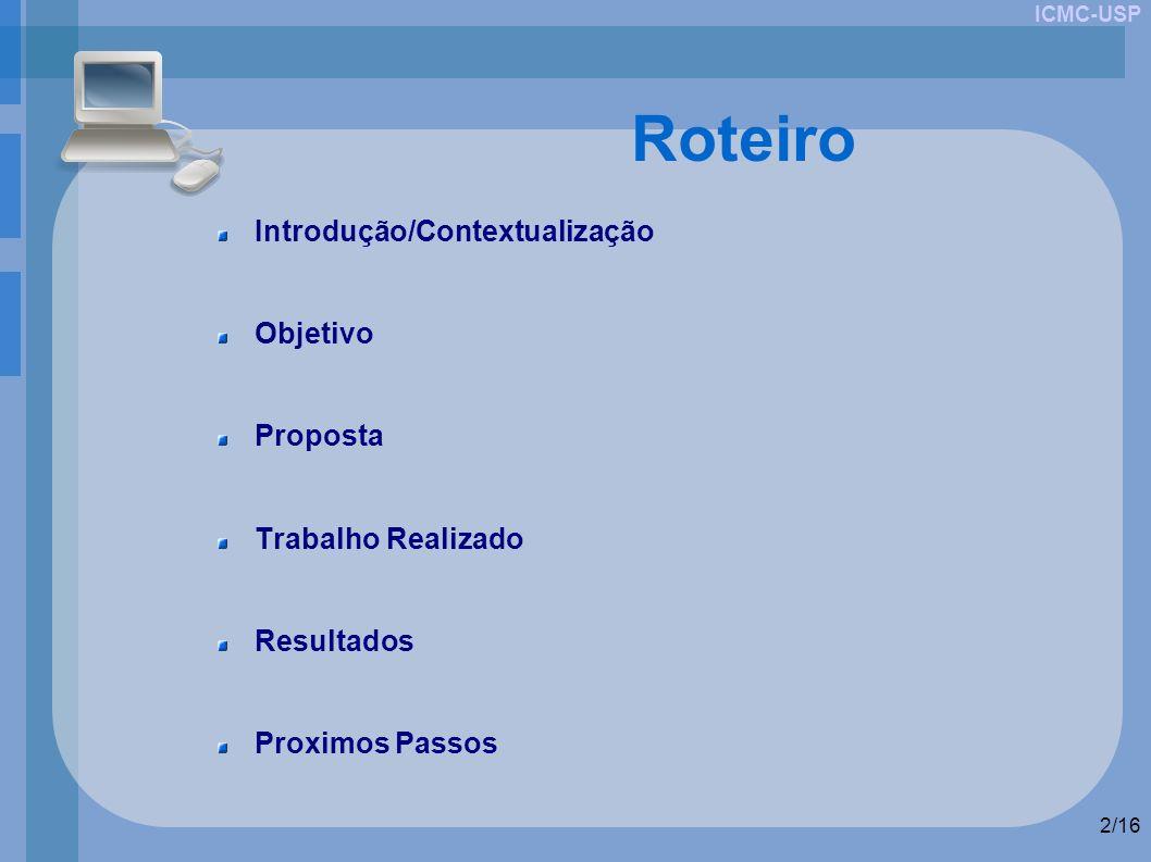 ICMC-USP 2/16 Roteiro Introdução/Contextualização Objetivo Proposta Trabalho Realizado Resultados Proximos Passos