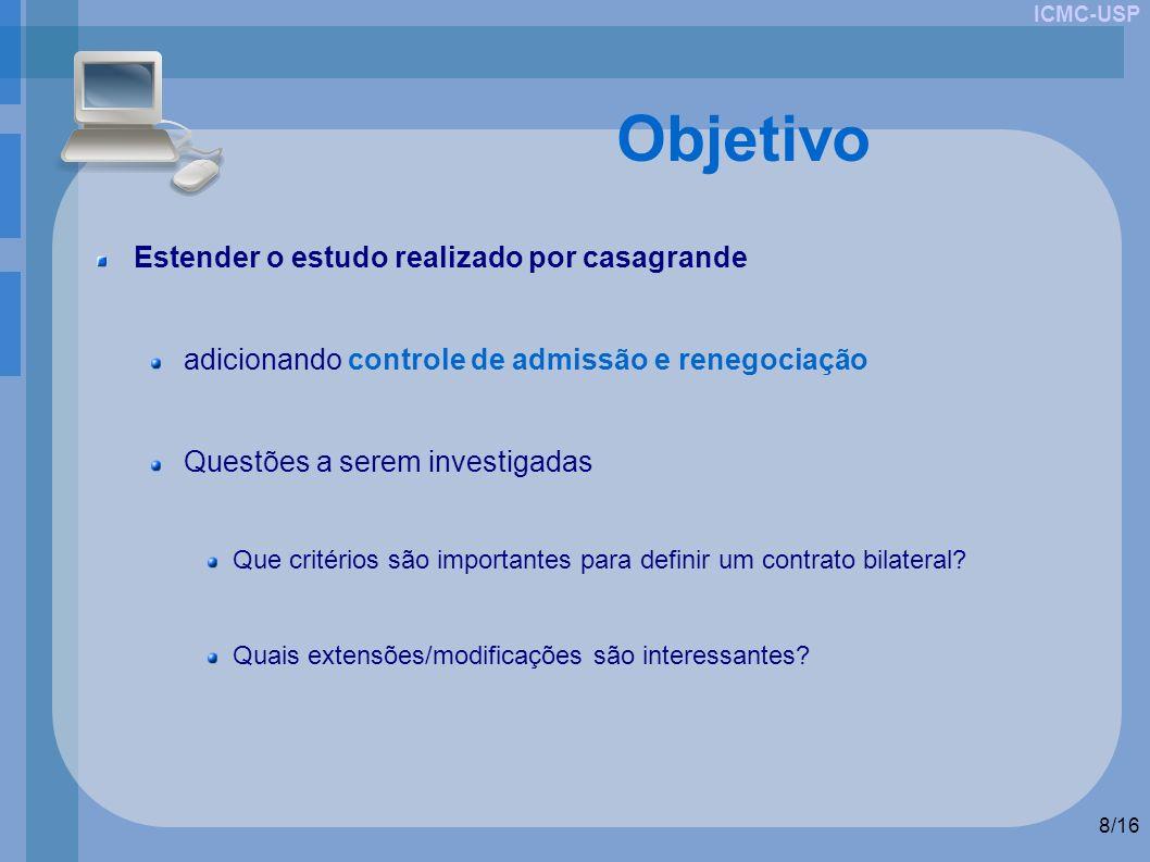 ICMC-USP 8/16 Objetivo Estender o estudo realizado por casagrande adicionando controle de admissão e renegociação Questões a serem investigadas Que cr