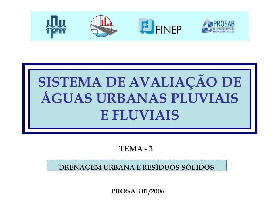 SISTEMA DE AVALIAÇÃO DE ÁGUAS URBANAS PLUVIAIS E FLUVIAIS DRENAGEM URBANA E RESÍDUOS SÓLIDOS PROSAB 01/2006 TEMA - 3