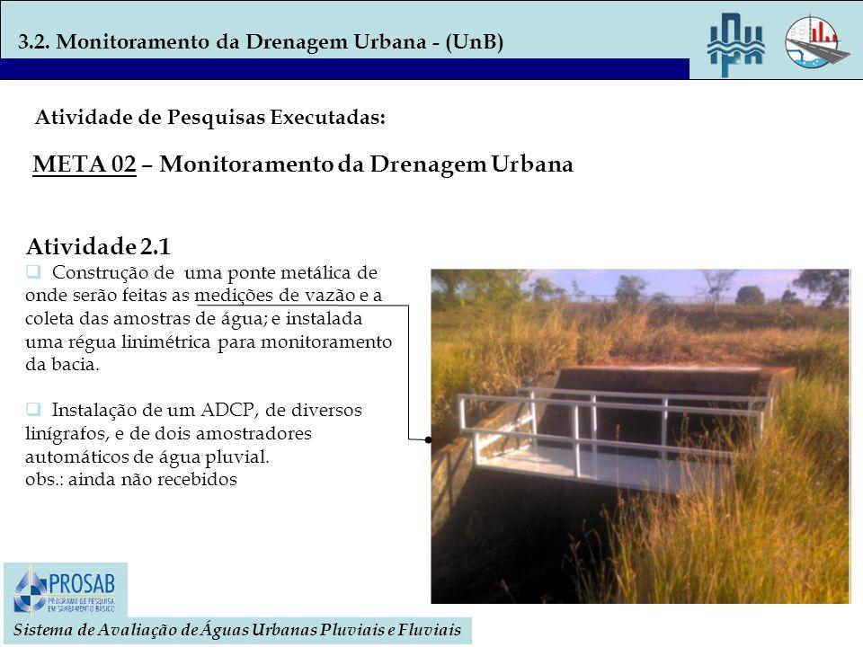 3.2. Monitoramento da Drenagem Urbana - (UnB) Sistema de Avaliação de Águas Urbanas Pluviais e Fluviais Atividade 2.1 Construção de uma ponte metálica
