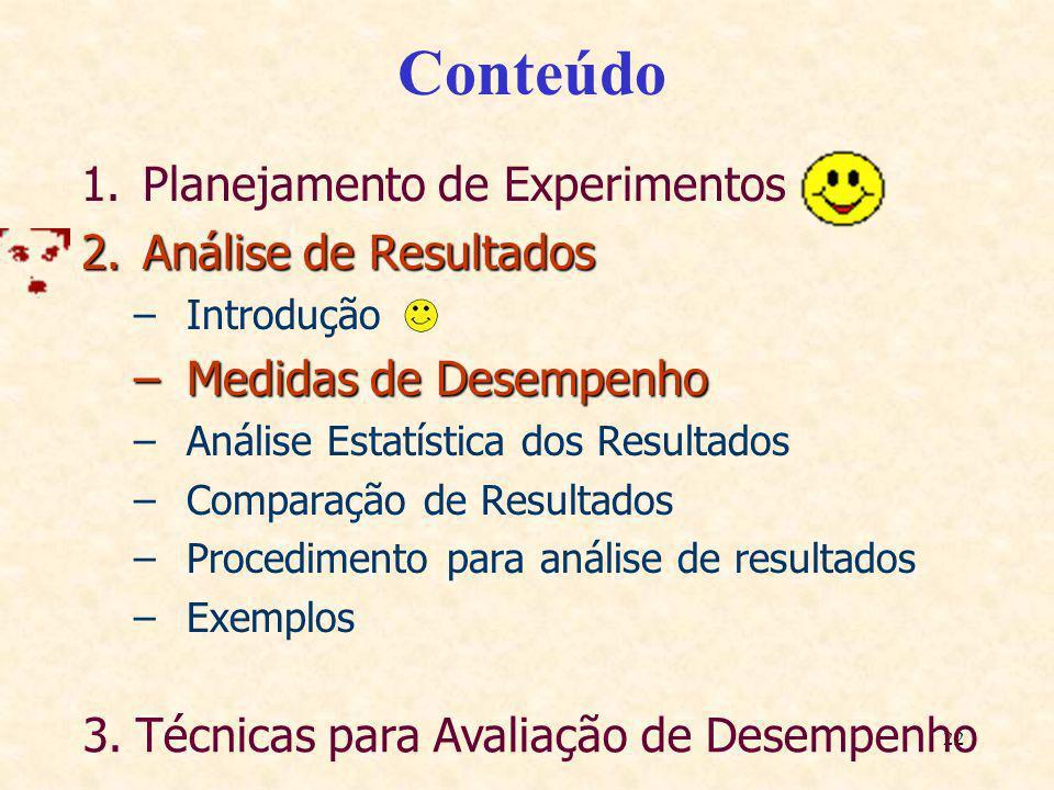 22 Conteúdo 1.Planejamento de Experimentos 2.Análise de Resultados –Introdução –Medidas de Desempenho –Análise Estatística dos Resultados –Comparação