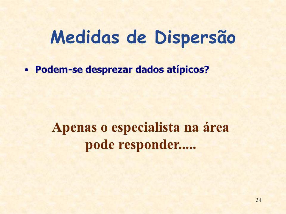 34 Medidas de Dispersão Podem-se desprezar dados atípicos? Apenas o especialista na área pode responder.....