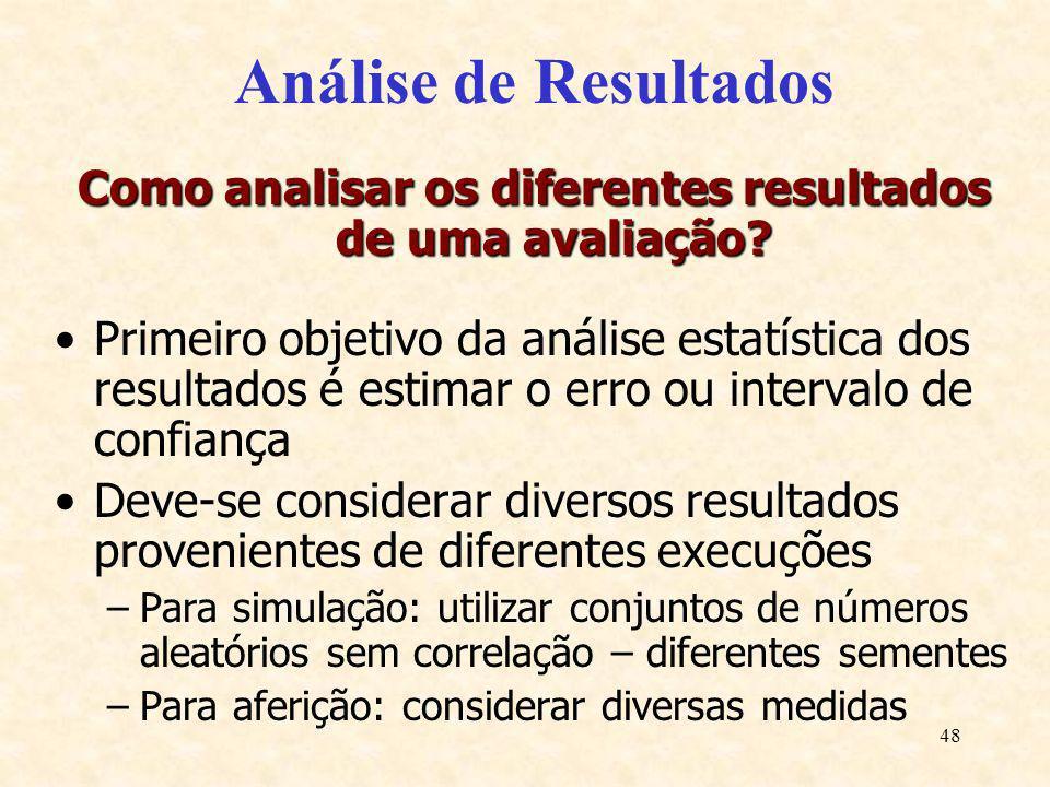 48 Análise de Resultados Como analisar os diferentes resultados de uma avaliação? Primeiro objetivo da análise estatística dos resultados é estimar o