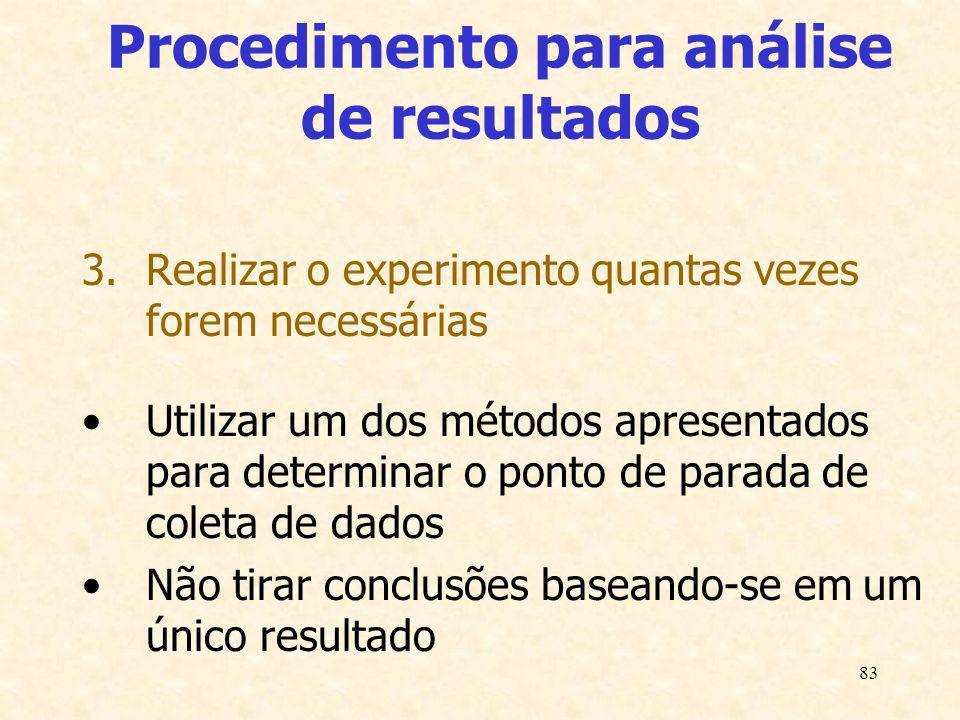 83 Procedimento para análise de resultados 3.Realizar o experimento quantas vezes forem necessárias Utilizar um dos métodos apresentados para determin