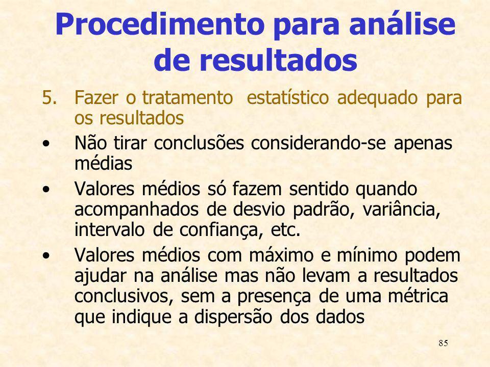 85 Procedimento para análise de resultados 5.Fazer o tratamento estatístico adequado para os resultados Não tirar conclusões considerando-se apenas mé