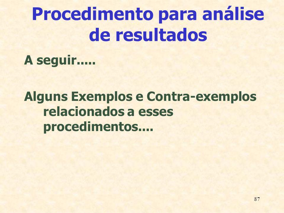 87 Procedimento para análise de resultados A seguir..... Alguns Exemplos e Contra-exemplos relacionados a esses procedimentos....