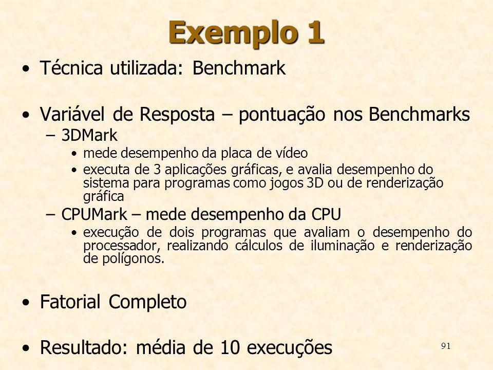 91 Exemplo 1 Técnica utilizada: Benchmark Variável de Resposta – pontuação nos Benchmarks –3DMark mede desempenho da placa de vídeo executa de 3 aplic