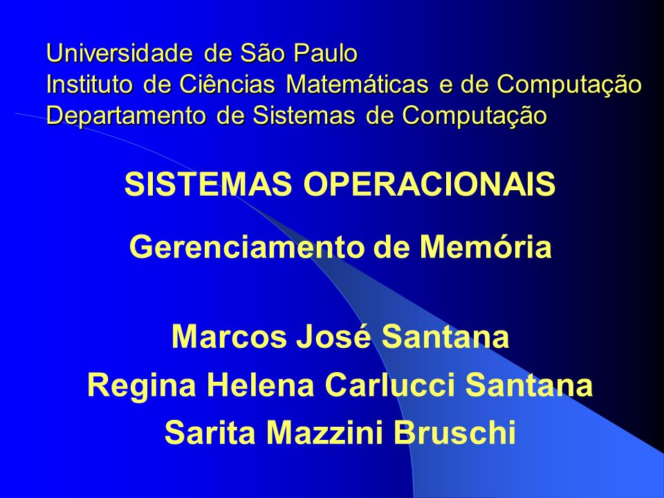 SISTEMAS OPERACIONAIS Gerenciamento de Memória Marcos José Santana Regina Helena Carlucci Santana Sarita Mazzini Bruschi Universidade de São Paulo Ins