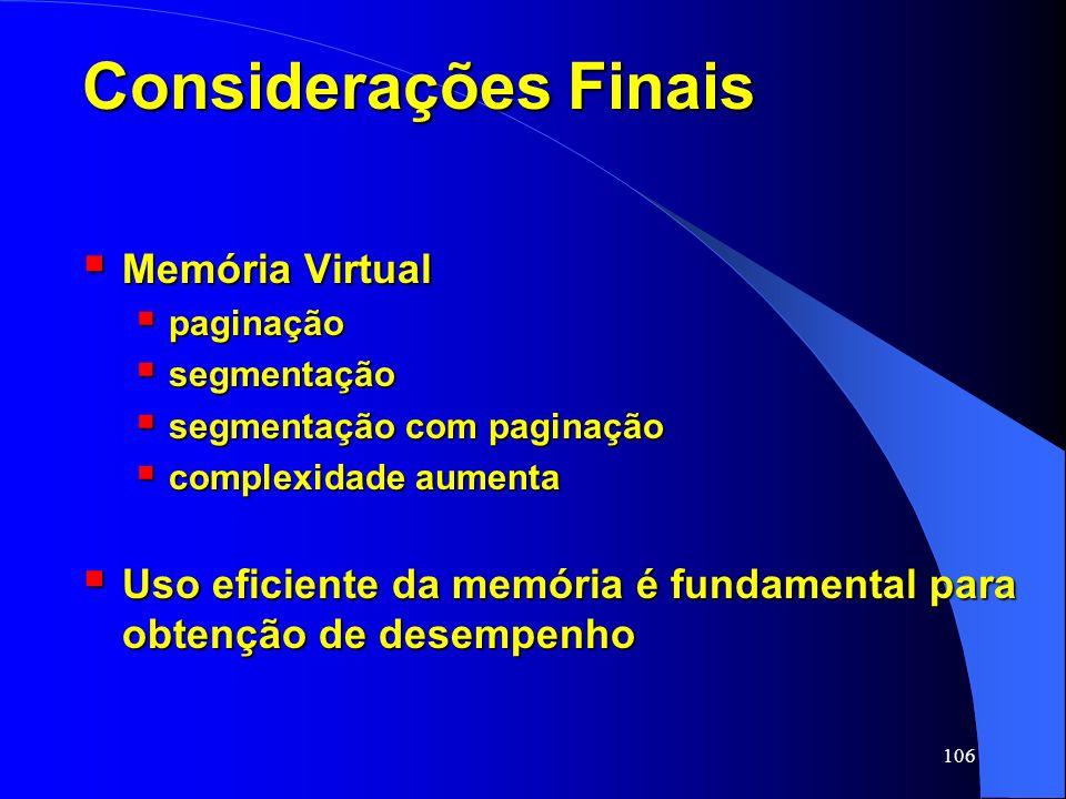 106 Considerações Finais Memória Virtual Memória Virtual paginação paginação segmentação segmentação segmentação com paginação segmentação com paginaç