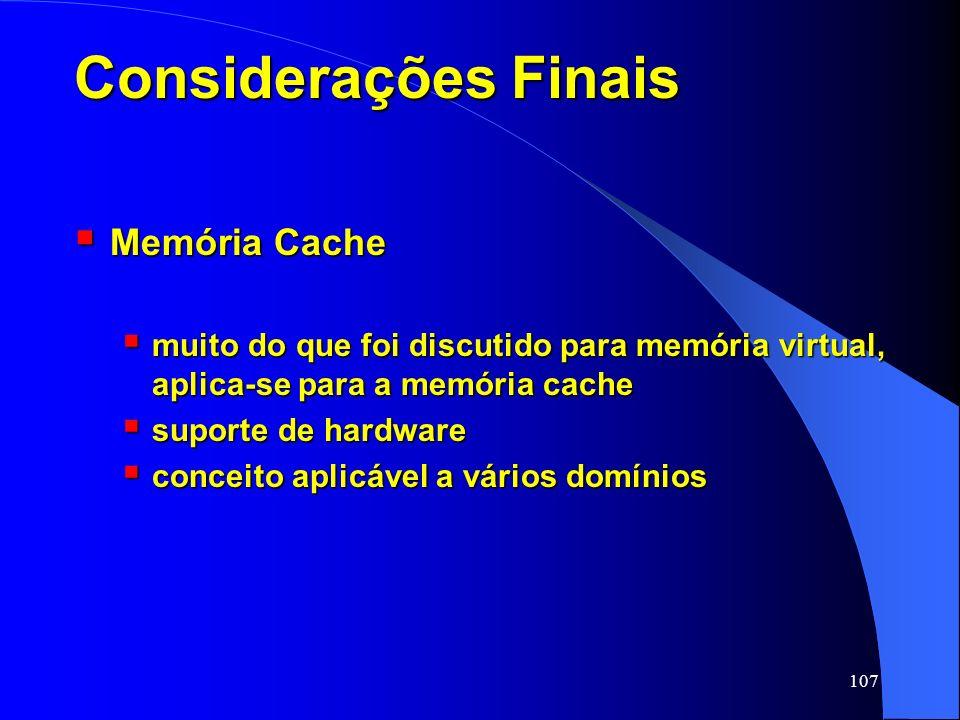 107 Considerações Finais Memória Cache Memória Cache muito do que foi discutido para memória virtual, aplica-se para a memória cache muito do que foi