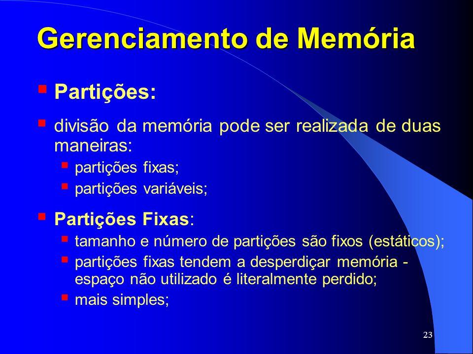 23 Gerenciamento de Memória Partições: divisão da memória pode ser realizada de duas maneiras: partições fixas; partições variáveis; Partições Fixas: