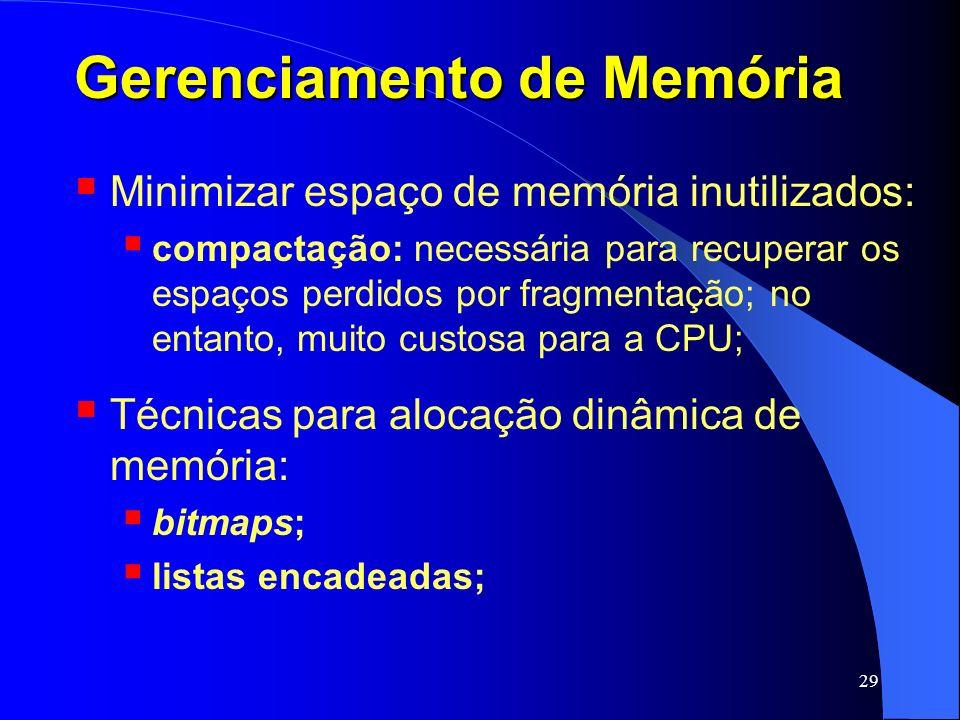 29 Gerenciamento de Memória Minimizar espaço de memória inutilizados: compactação: necessária para recuperar os espaços perdidos por fragmentação; no