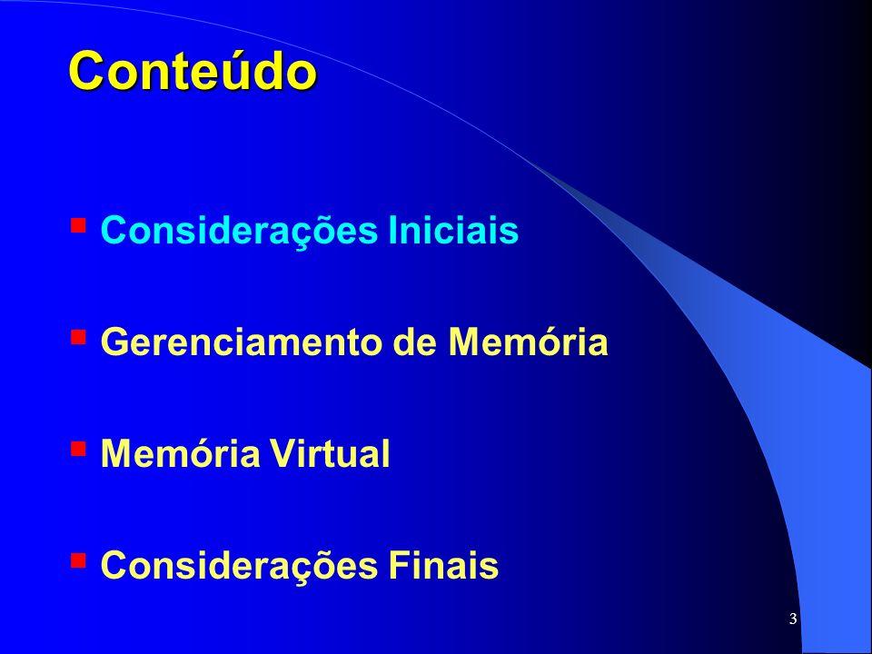 3 Conteúdo Considerações Iniciais Gerenciamento de Memória Memória Virtual Considerações Finais