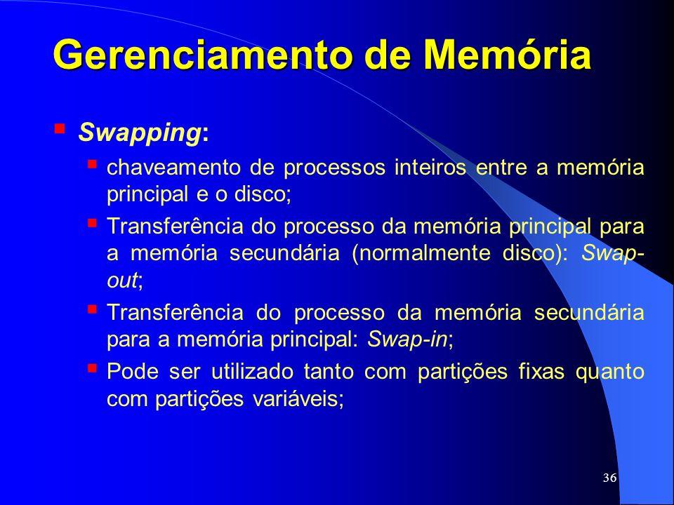 36 Gerenciamento de Memória Swapping: chaveamento de processos inteiros entre a memória principal e o disco; Transferência do processo da memória prin
