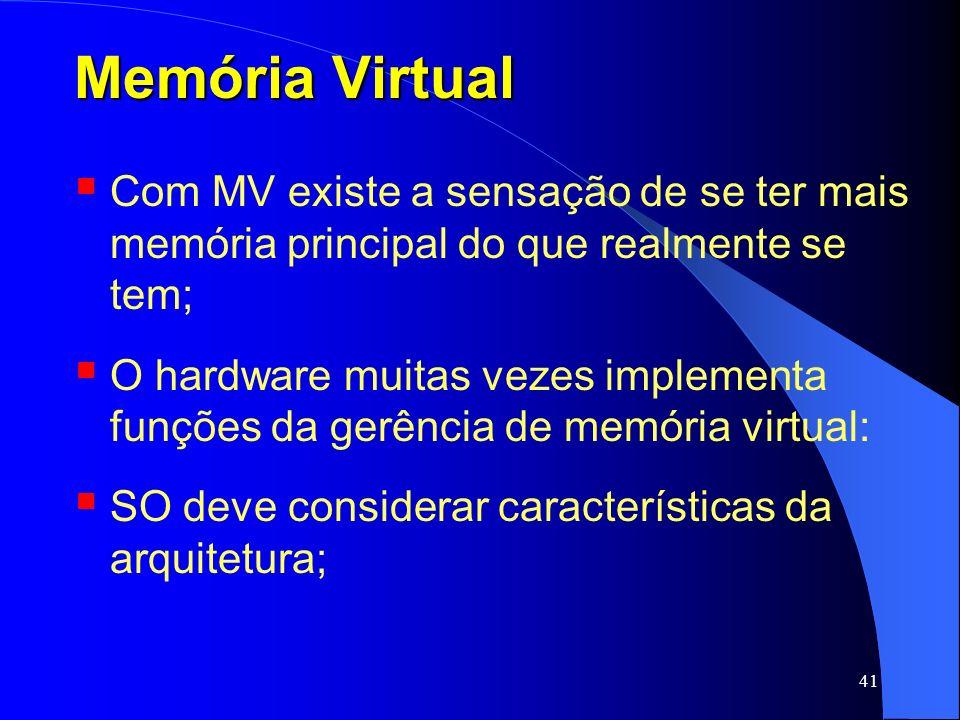 41 Memória Virtual Com MV existe a sensação de se ter mais memória principal do que realmente se tem; O hardware muitas vezes implementa funções da ge