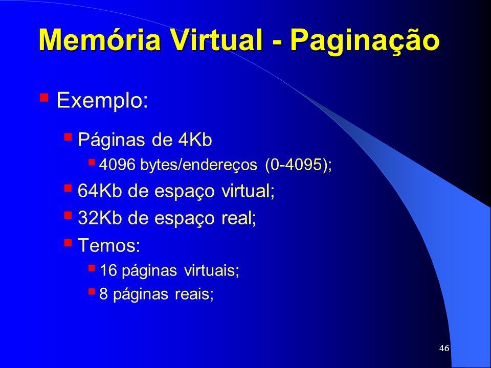 46 Memória Virtual - Paginação Exemplo: Páginas de 4Kb 4096 bytes/endereços (0-4095); 64Kb de espaço virtual; 32Kb de espaço real; Temos: 16 páginas v