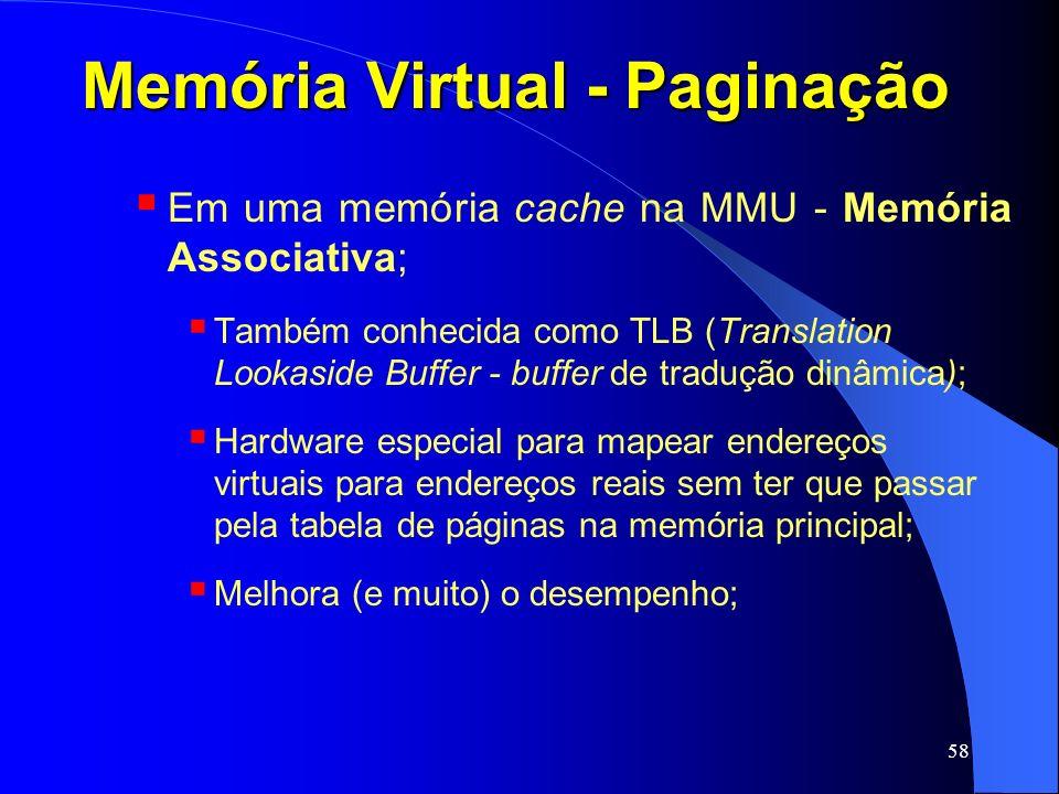 58 Memória Virtual - Paginação Em uma memória cache na MMU - Memória Associativa; Também conhecida como TLB (Translation Lookaside Buffer - buffer de