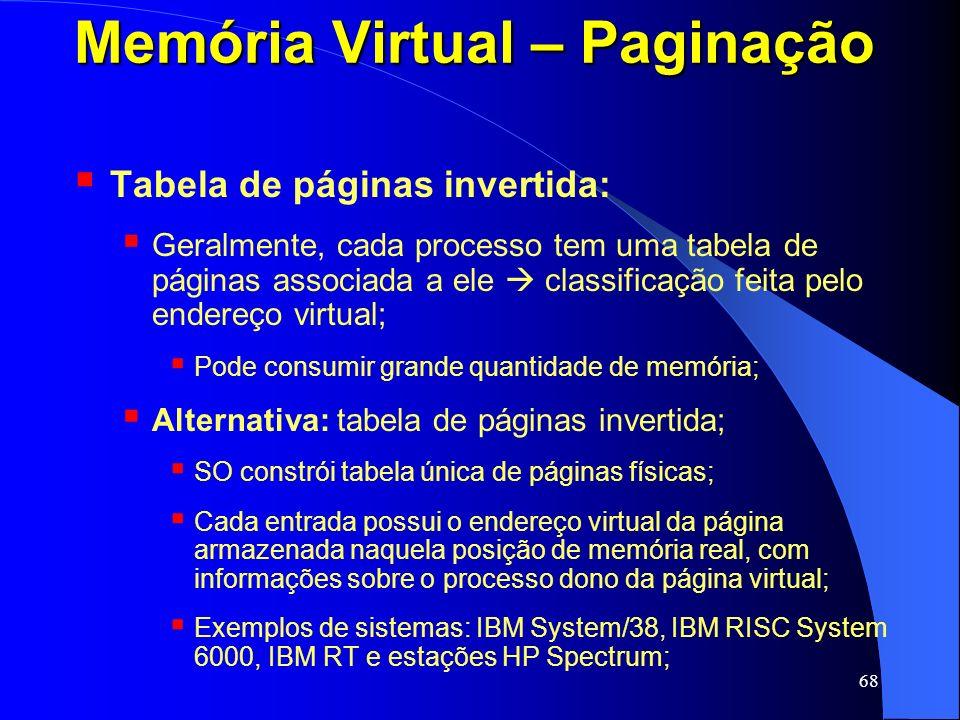 68 Memória Virtual – Paginação Tabela de páginas invertida: Geralmente, cada processo tem uma tabela de páginas associada a ele classificação feita pe