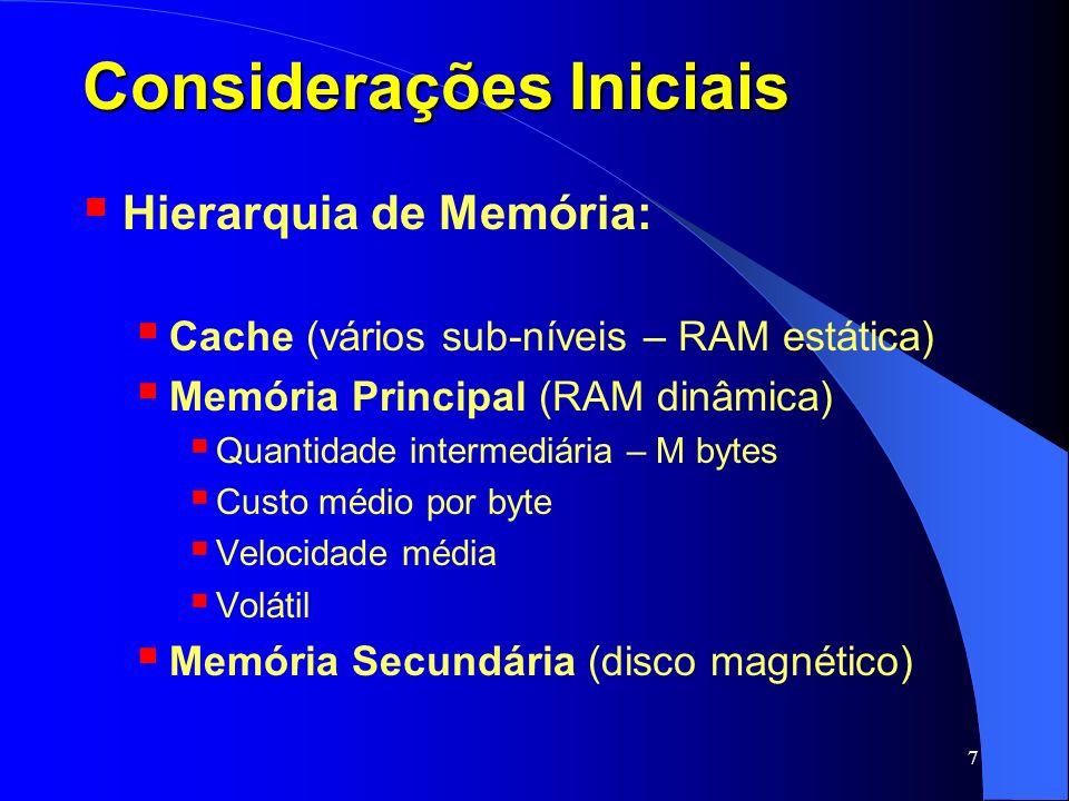 8 Considerações Iniciais Hierarquia de Memória: Cache (vários sub-níveis – RAM estática) Memória Principal (RAM dinâmica) Memória Secundária (disco magnético) Grande quantidade – G bytes Baixo custo por byte Lenta Não volátil