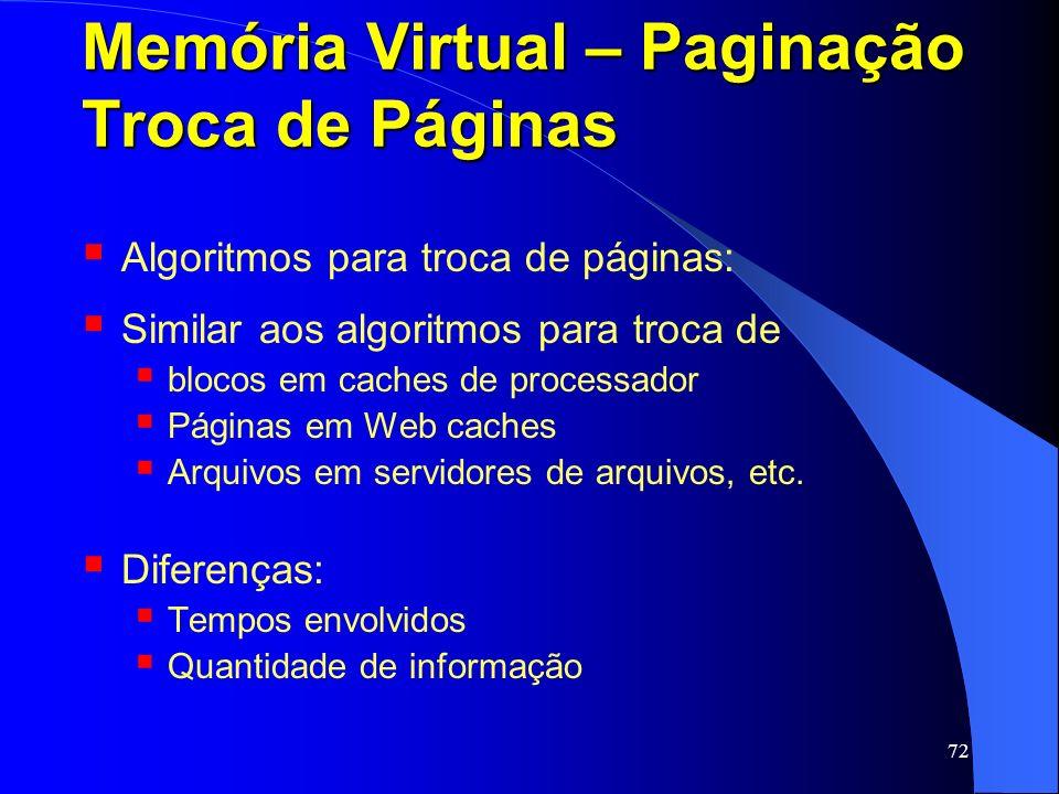 72 Memória Virtual – Paginação Troca de Páginas Algoritmos para troca de páginas: Similar aos algoritmos para troca de blocos em caches de processador