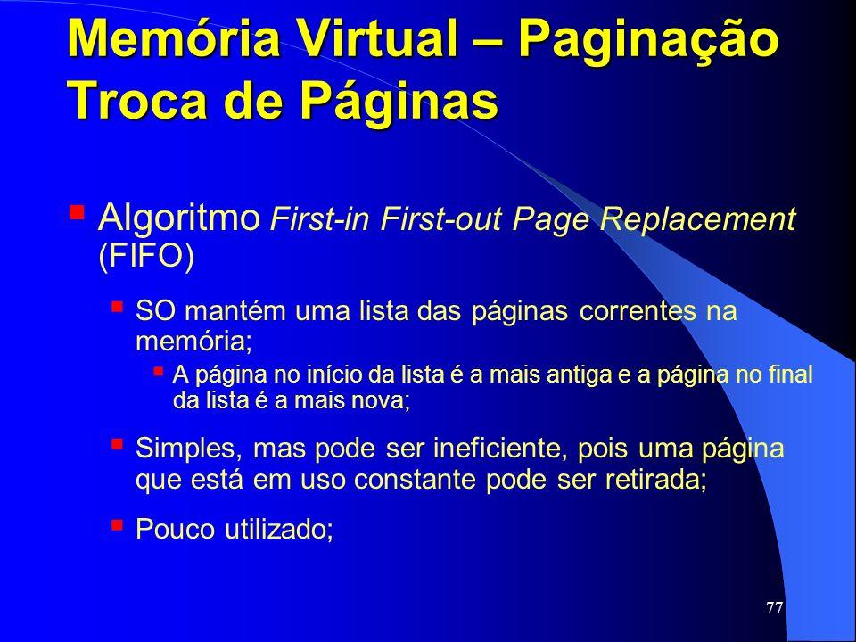 77 Memória Virtual – Paginação Troca de Páginas Algoritmo First-in First-out Page Replacement (FIFO) SO mantém uma lista das páginas correntes na memó
