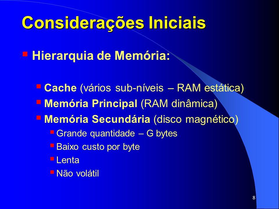 8 Considerações Iniciais Hierarquia de Memória: Cache (vários sub-níveis – RAM estática) Memória Principal (RAM dinâmica) Memória Secundária (disco ma
