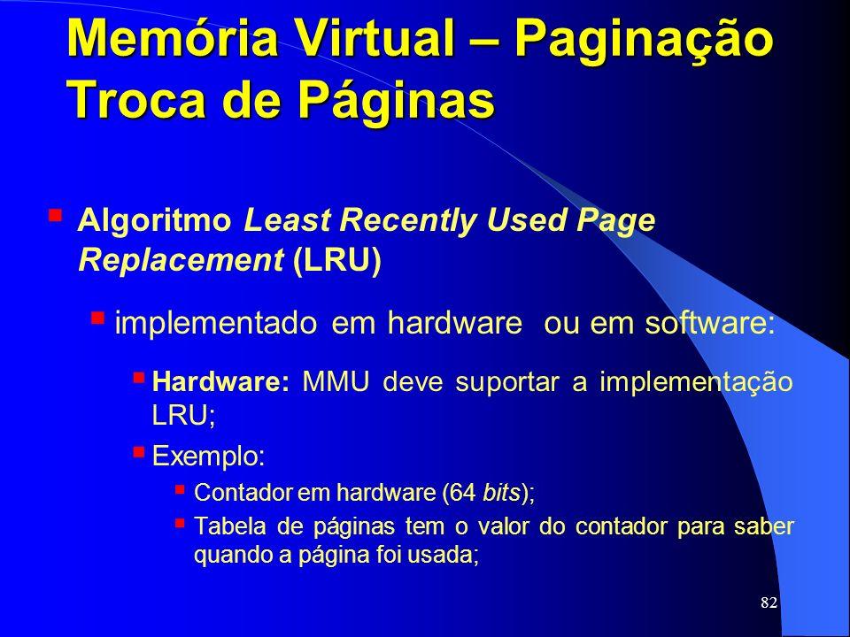 82 Memória Virtual – Paginação Troca de Páginas Algoritmo Least Recently Used Page Replacement (LRU) implementado em hardware ou em software: Hardware