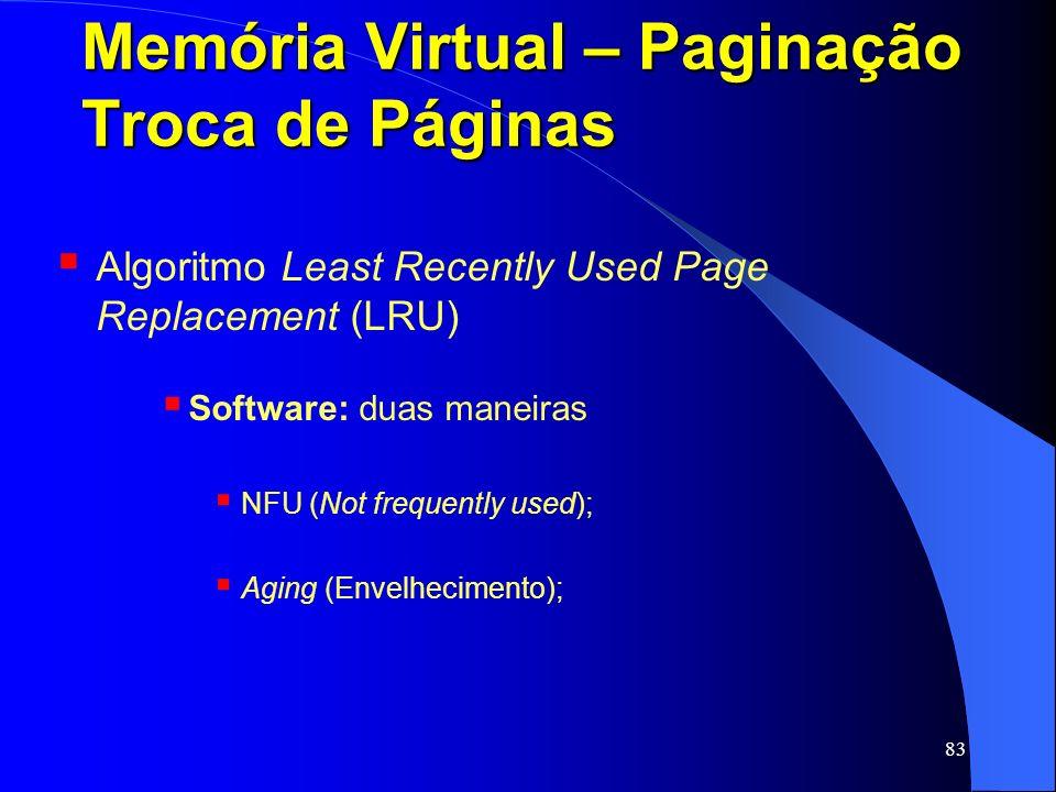 83 Memória Virtual – Paginação Troca de Páginas Algoritmo Least Recently Used Page Replacement (LRU) Software: duas maneiras NFU (Not frequently used)