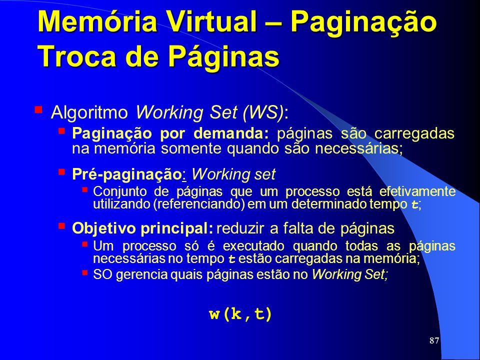 87 Memória Virtual – Paginação Troca de Páginas Algoritmo Working Set (WS): Paginação por demanda: páginas são carregadas na memória somente quando sã