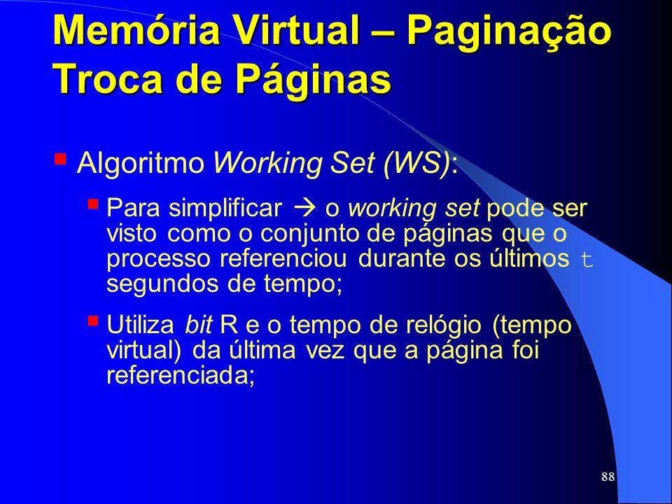 88 Memória Virtual – Paginação Troca de Páginas Algoritmo Working Set (WS): Para simplificar o working set pode ser visto como o conjunto de páginas q