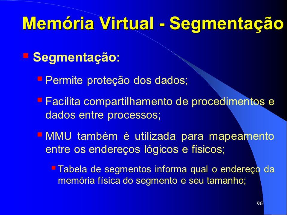 96 Memória Virtual - Segmentação Segmentação: Permite proteção dos dados; Facilita compartilhamento de procedimentos e dados entre processos; MMU tamb