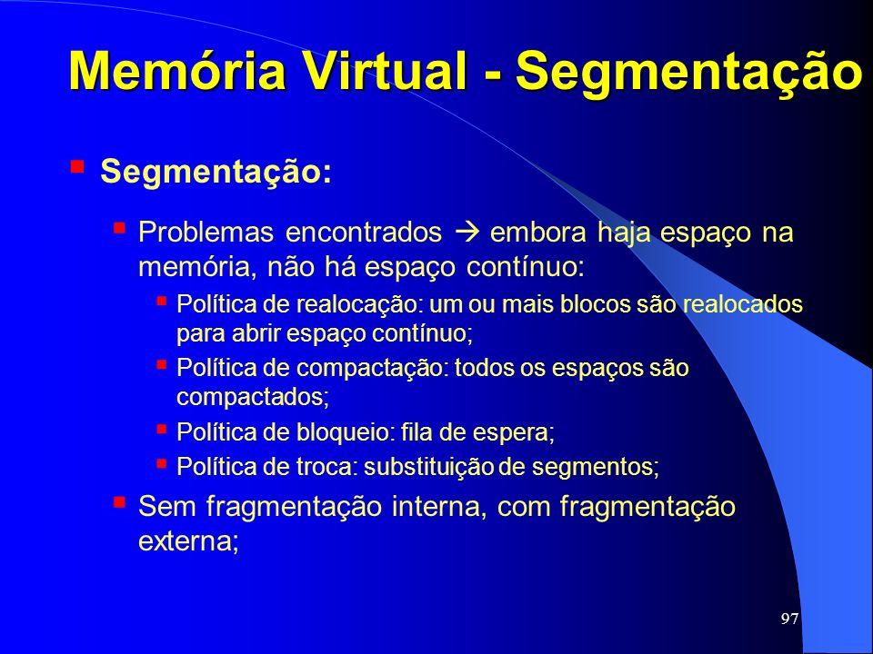 97 Memória Virtual - Segmentação Segmentação: Problemas encontrados embora haja espaço na memória, não há espaço contínuo: Política de realocação: um