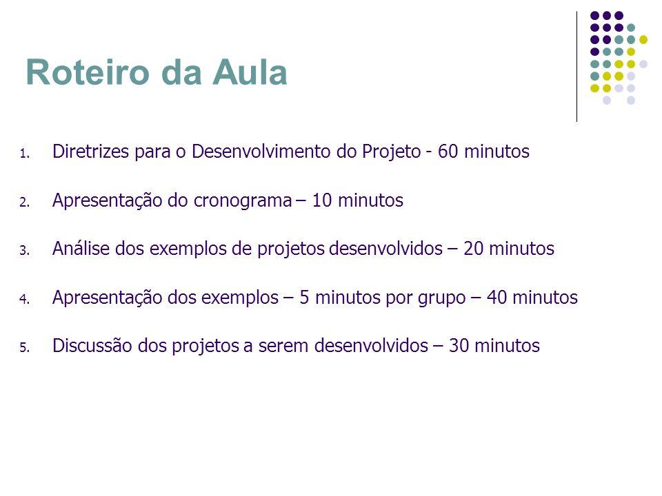 Roteiro da Aula 1. Diretrizes para o Desenvolvimento do Projeto - 60 minutos 2. Apresentação do cronograma – 10 minutos 3. Análise dos exemplos de pro