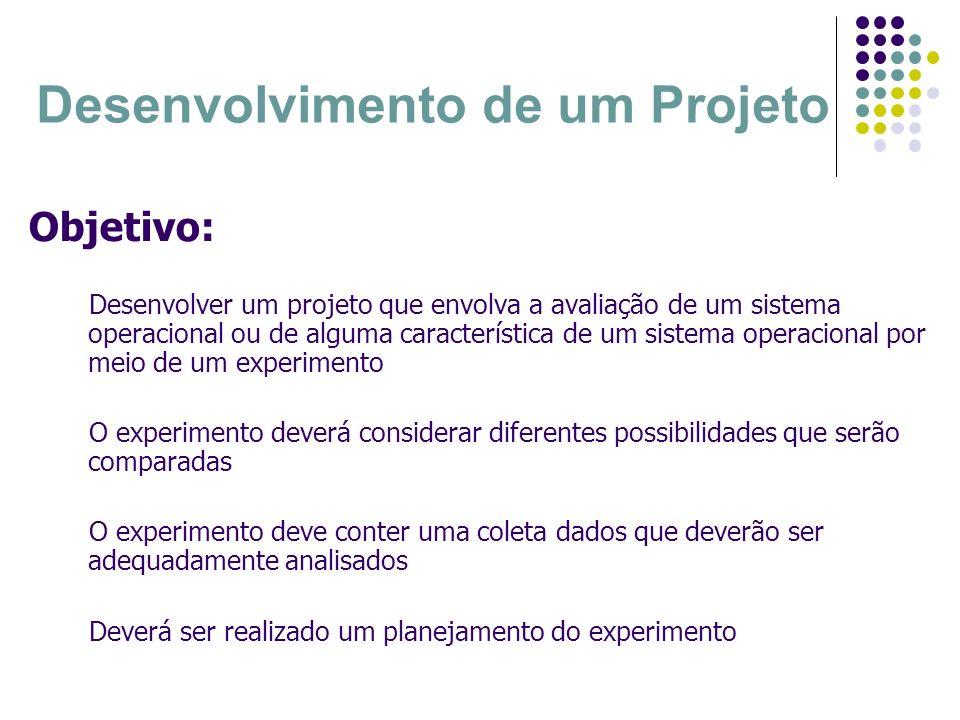 Desenvolvimento de um Projeto Objetivo: Desenvolver um projeto que envolva a avaliação de um sistema operacional ou de alguma característica de um sis