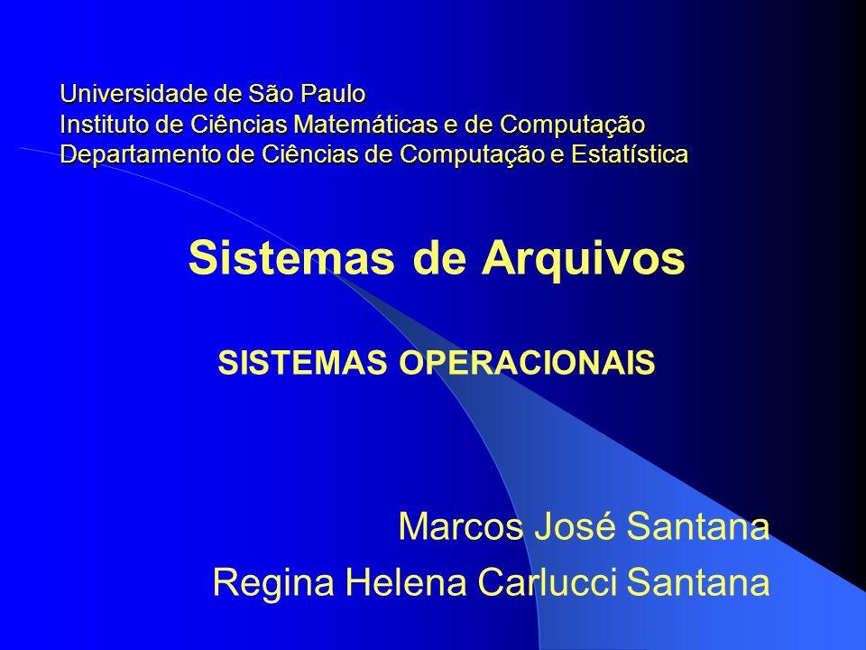 Sistemas de Arquivos SISTEMAS OPERACIONAIS Marcos José Santana Regina Helena Carlucci Santana Universidade de São Paulo Instituto de Ciências Matemáti