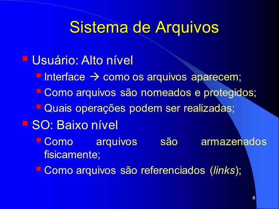 17 Sistema de Arquivos Tipos de arquivos Arquivos regulares podem ser de dois tipos: ASCII: Consistem de linhas de texto; Facilitam integração de arquivos; Podem ser exibidos e impressos como são; Podem ser editados em qualquer Editor de Texto; Ex.: documentos; Binário: Todo arquivo não ASCII; Possuem uma estrutura interna; Ex.: programa executável;