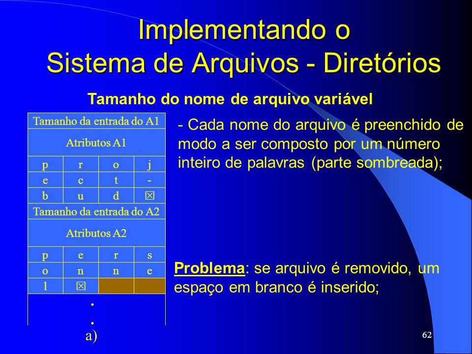62 Implementando o Sistema de Arquivos - Diretórios Tamanho da entrada do A1 Atributos A1 pjor b du e-tc Tamanho da entrada do A2 Atributos A2 psre l
