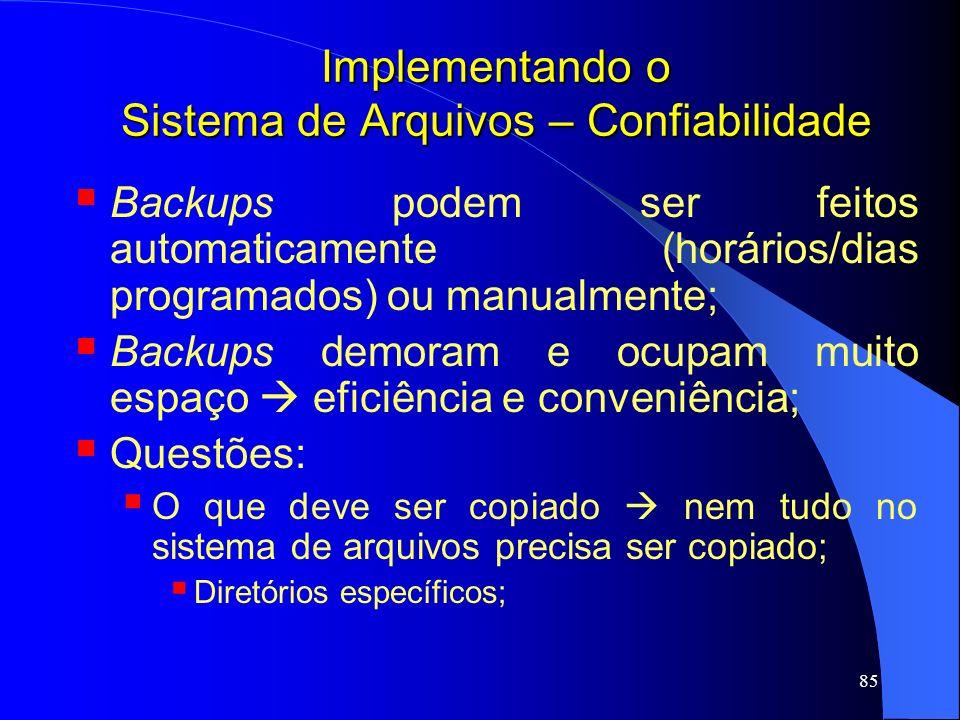 85 Implementando o Sistema de Arquivos – Confiabilidade Backups podem ser feitos automaticamente (horários/dias programados) ou manualmente; Backups d