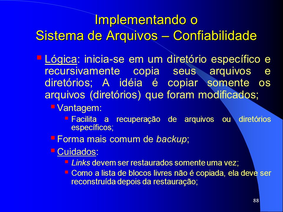 88 Implementando o Sistema de Arquivos – Confiabilidade Lógica: inicia-se em um diretório específico e recursivamente copia seus arquivos e diretórios