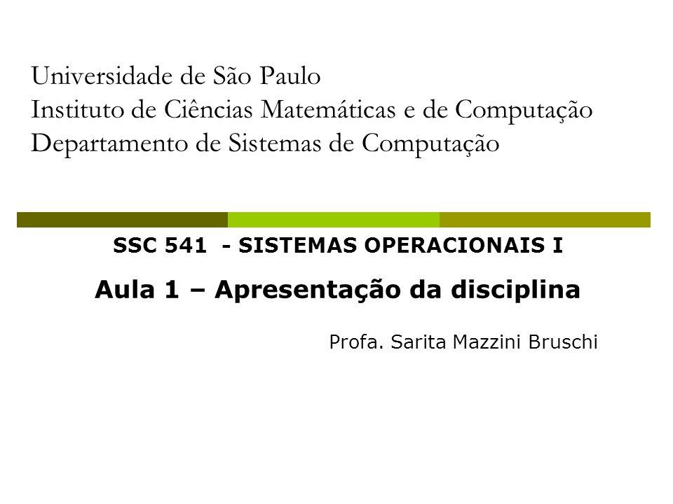 SSC 541 - SISTEMAS OPERACIONAIS I Aula 1 – Apresentação da disciplina Profa. Sarita Mazzini Bruschi Universidade de São Paulo Instituto de Ciências Ma