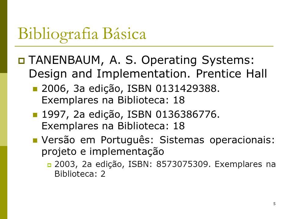 5 Bibliografia Básica TANENBAUM, A. S. Operating Systems: Design and Implementation. Prentice Hall 2006, 3a edição, ISBN 0131429388. Exemplares na Bib