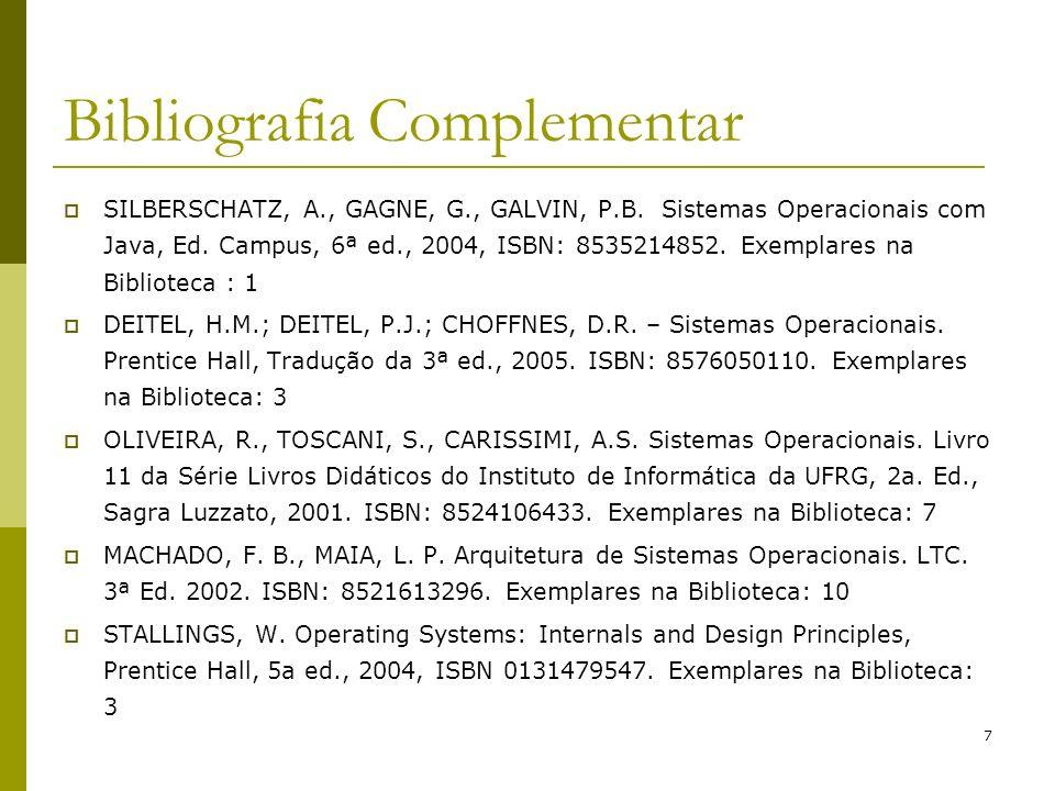 7 Bibliografia Complementar SILBERSCHATZ, A., GAGNE, G., GALVIN, P.B. Sistemas Operacionais com Java, Ed. Campus, 6ª ed., 2004, ISBN: 8535214852. Exem