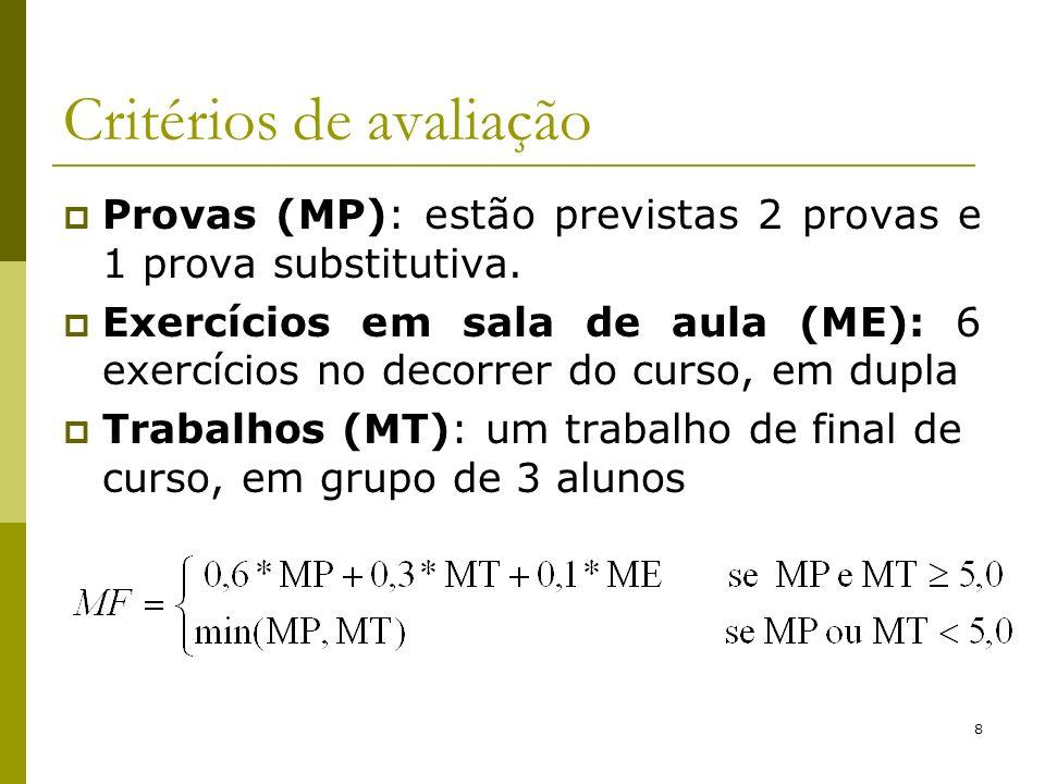 8 Critérios de avaliação Provas (MP): estão previstas 2 provas e 1 prova substitutiva. Exercícios em sala de aula (ME): 6 exercícios no decorrer do cu